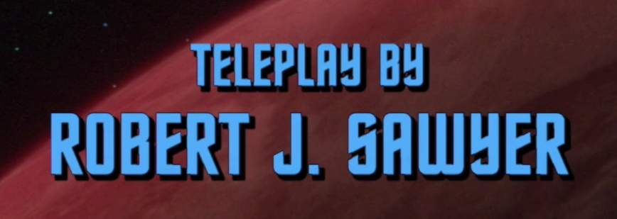 [Teleplay by Robert J. Sawyer]